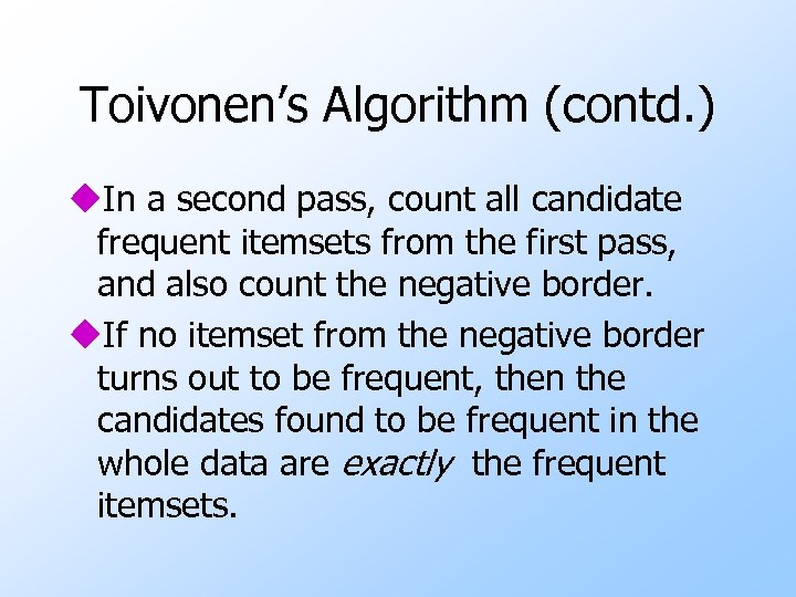 Toivonen's Algorithm (contd. ) u. In a second pass, count all candidate frequent itemsets