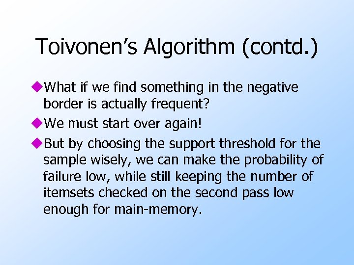 Toivonen's Algorithm (contd. ) u. What if we find something in the negative border