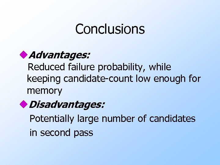 Conclusions u. Advantages: Reduced failure probability, while keeping candidate-count low enough for memory u.