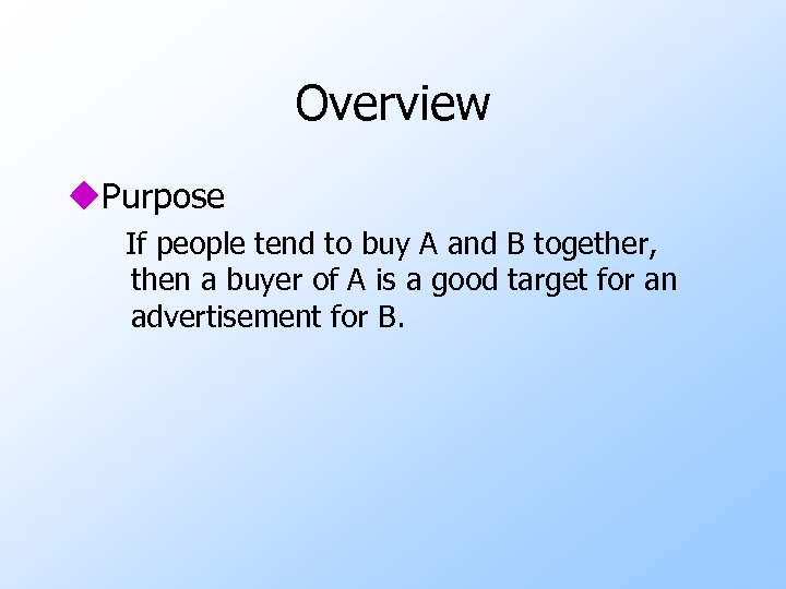 Overview u. Purpose If people tend to buy A and B together, then a