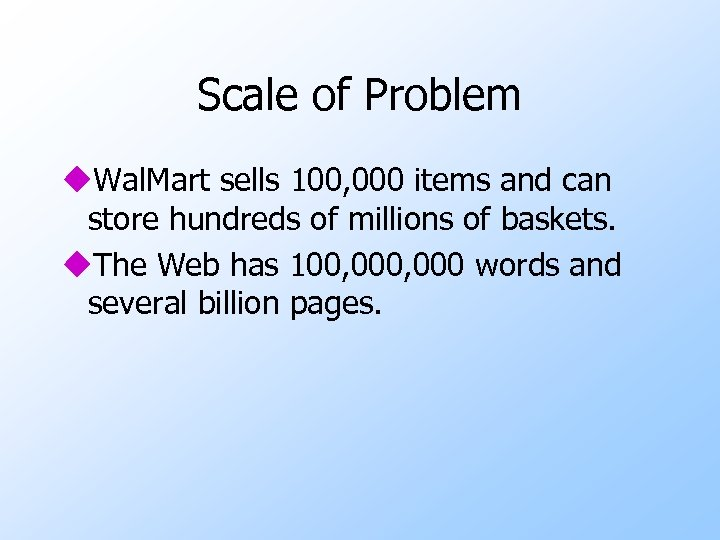 Scale of Problem u. Wal. Mart sells 100, 000 items and can store hundreds