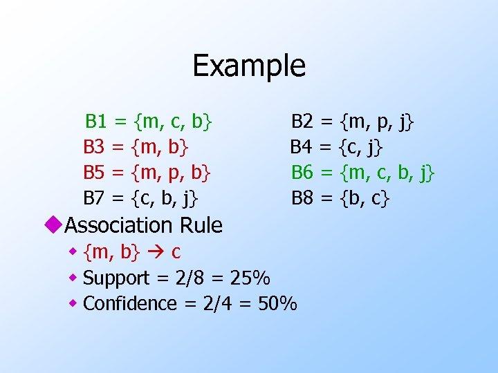 Example B 1 = {m, c, b} B 3 = {m, b} B 5