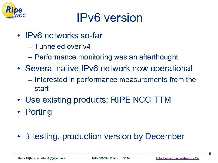 IPv 6 version • IPv 6 networks so-far – Tunneled over v 4 –