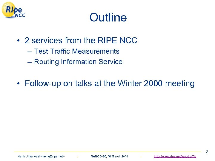 Outline • 2 services from the RIPE NCC – Test Traffic Measurements – Routing
