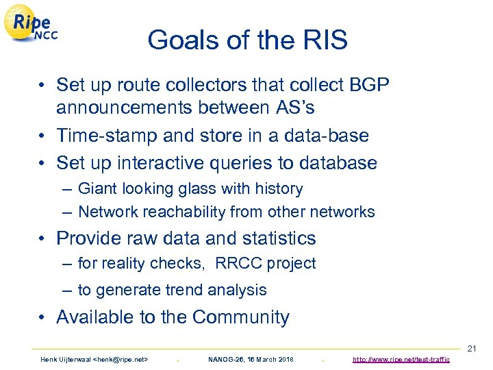 Goals of the RIS • Set up route collectors that collect BGP announcements between