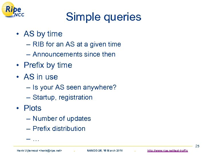Simple queries • AS by time – RIB for an AS at a given