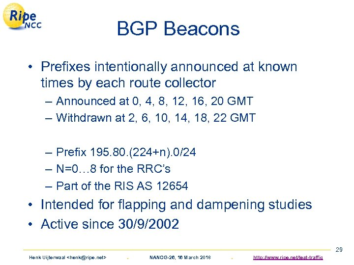 BGP Beacons • Prefixes intentionally announced at known times by each route collector –