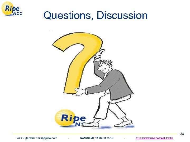 Questions, Discussion Henk Uijterwaal <henk@ripe. net> . NANOG-26, 16 March 2018 . 33 http: