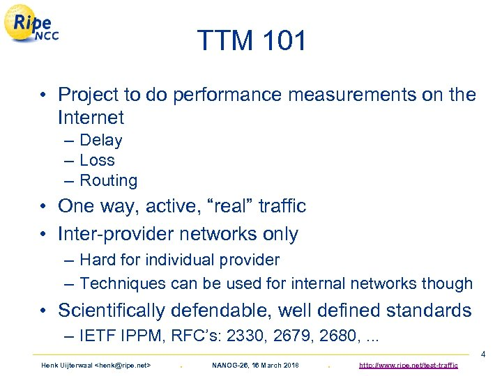 TTM 101 • Project to do performance measurements on the Internet – Delay –