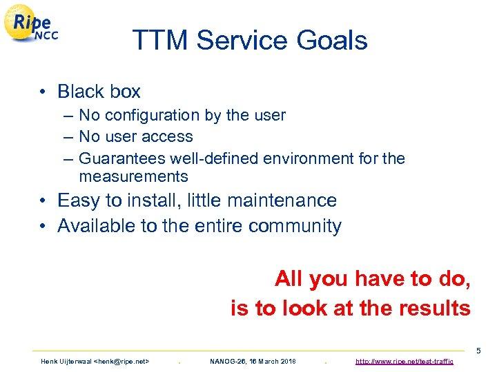TTM Service Goals • Black box – No configuration by the user – No