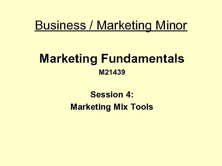 Business / Marketing Minor Marketing Fundamentals M 21439 Session 4: Marketing Mix Tools