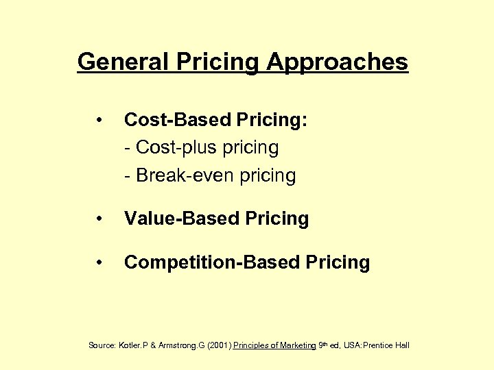 General Pricing Approaches • Cost-Based Pricing: - Cost-plus pricing - Break-even pricing • Value-Based