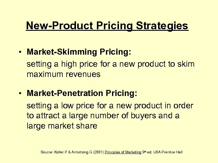 New-Product Pricing Strategies • Market-Skimming Pricing: setting a high price for a new product