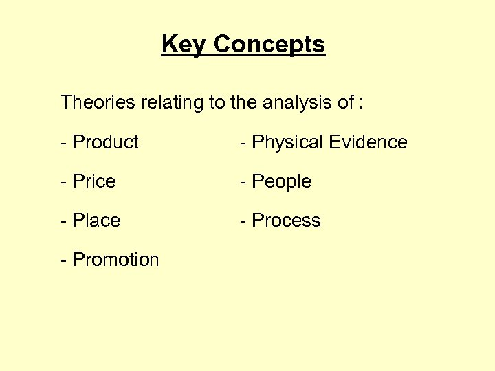 Key Concepts Theories relating to the analysis of : - Product - Physical Evidence