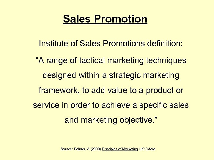 "Sales Promotion Institute of Sales Promotions definition: ""A range of tactical marketing techniques designed"