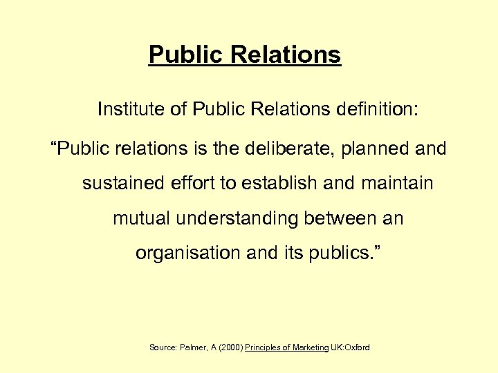 "Public Relations Institute of Public Relations definition: ""Public relations is the deliberate, planned and"