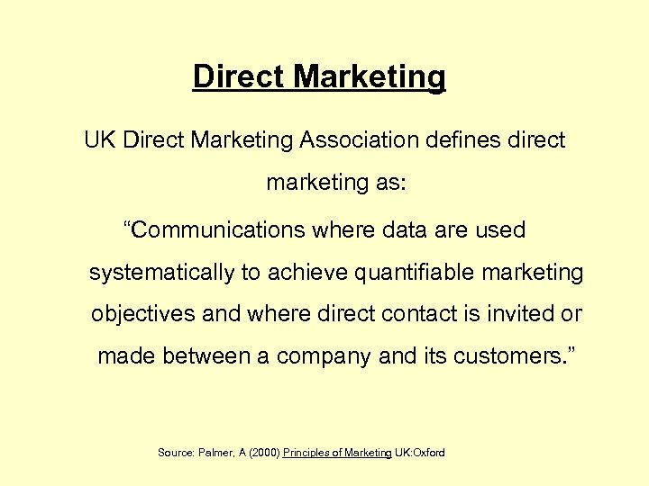 "Direct Marketing UK Direct Marketing Association defines direct marketing as: ""Communications where data are"