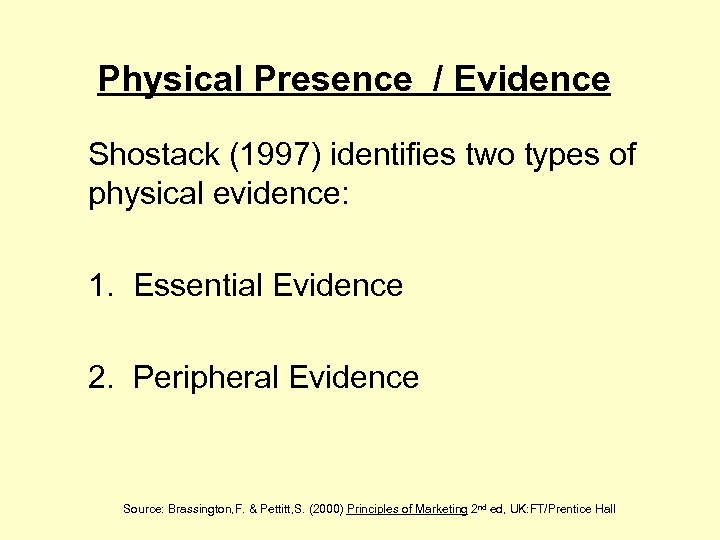 Physical Presence / Evidence Shostack (1997) identifies two types of physical evidence: 1. Essential
