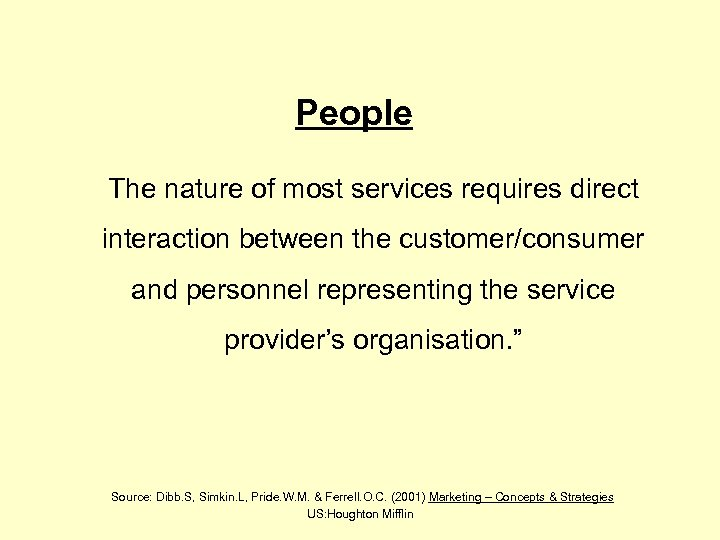 People The nature of most services requires direct interaction between the customer/consumer and personnel