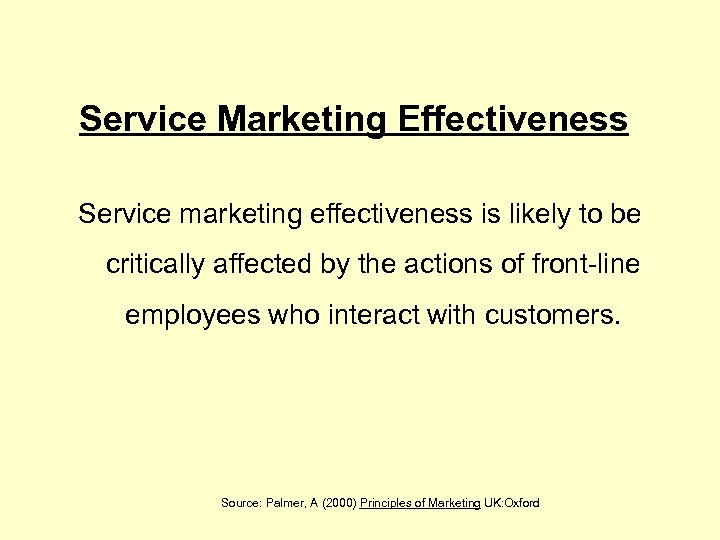 Service Marketing Effectiveness Service marketing effectiveness is likely to be critically affected by the