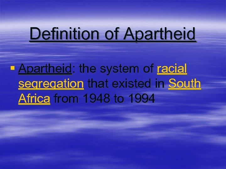 Definition of Apartheid § Apartheid: the system of racial segregation that existed in South