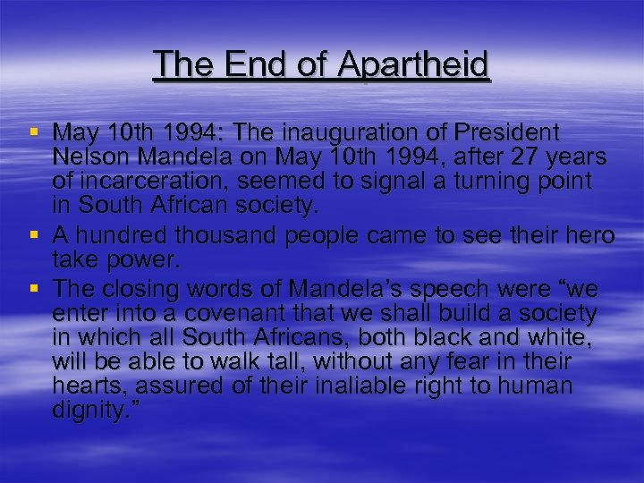The End of Apartheid § May 10 th 1994: The inauguration of President Nelson