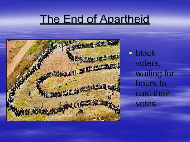 The End of Apartheid § black voters, waiting for hours to cast their votes