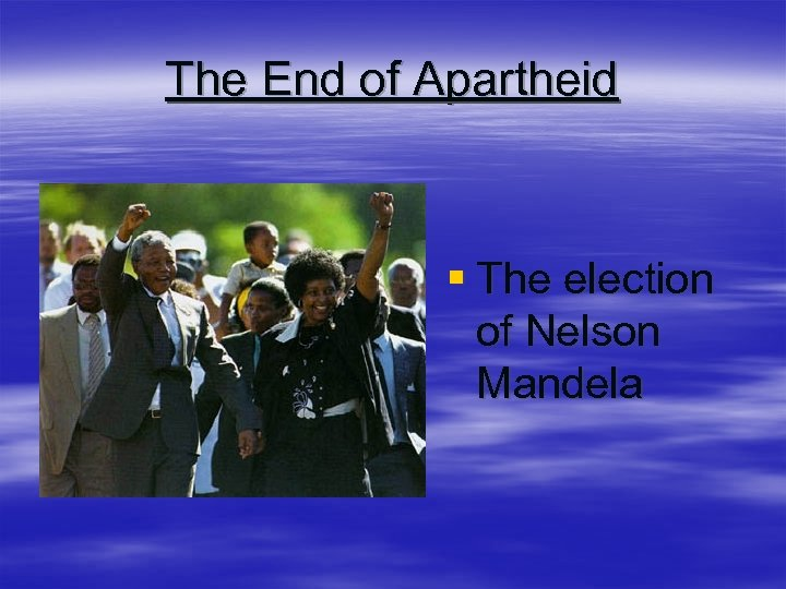 The End of Apartheid § The election of Nelson Mandela
