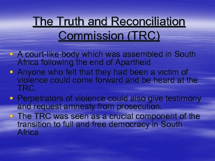 The Truth and Reconciliation Commission (TRC) § A court-like body which was assembled in