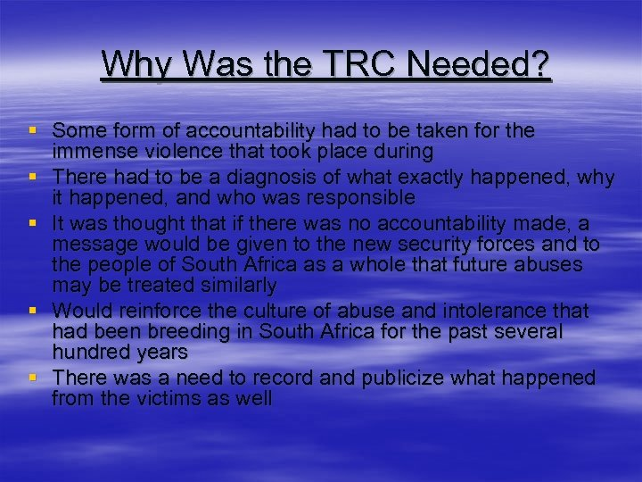 Why Was the TRC Needed? § Some form of accountability had to be taken