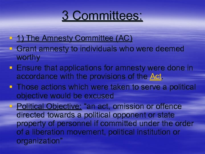 3 Committees: § 1) The Amnesty Committee (AC) § Grant amnesty to individuals who