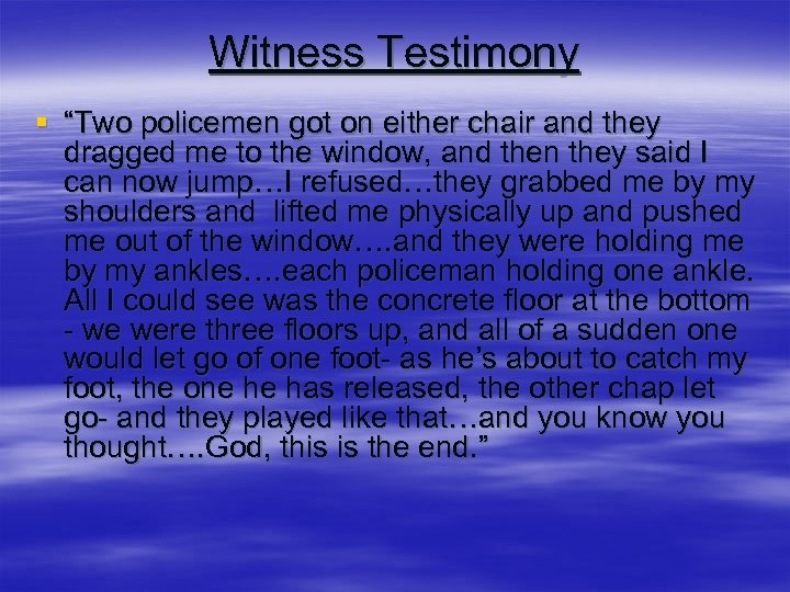 """Witness Testimony § """"Two policemen got on either chair and they dragged me to"""