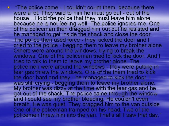 """§ """"The police came - I couldn't count them, because there were a lot."""