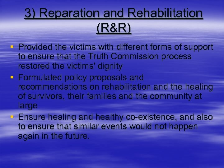 3) Reparation and Rehabilitation (R&R) § Provided the victims with different forms of support