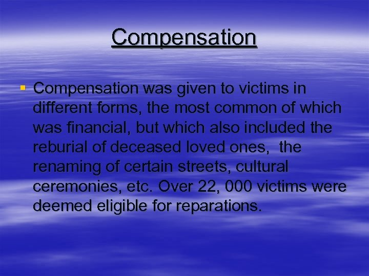 Compensation § Compensation was given to victims in different forms, the most common of