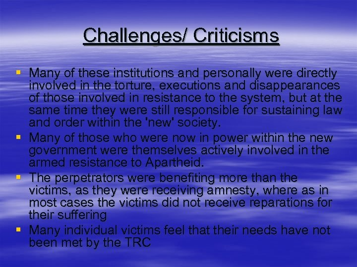 Challenges/ Criticisms § Many of these institutions and personally were directly involved in the