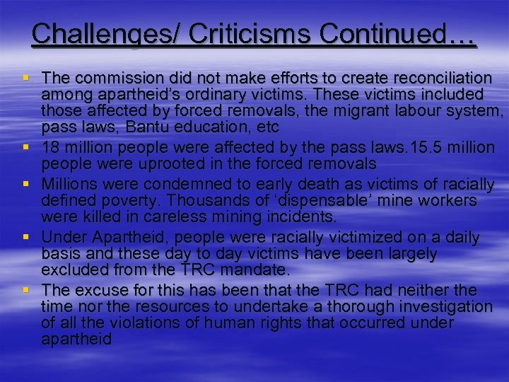 Challenges/ Criticisms Continued… § The commission did not make efforts to create reconciliation among