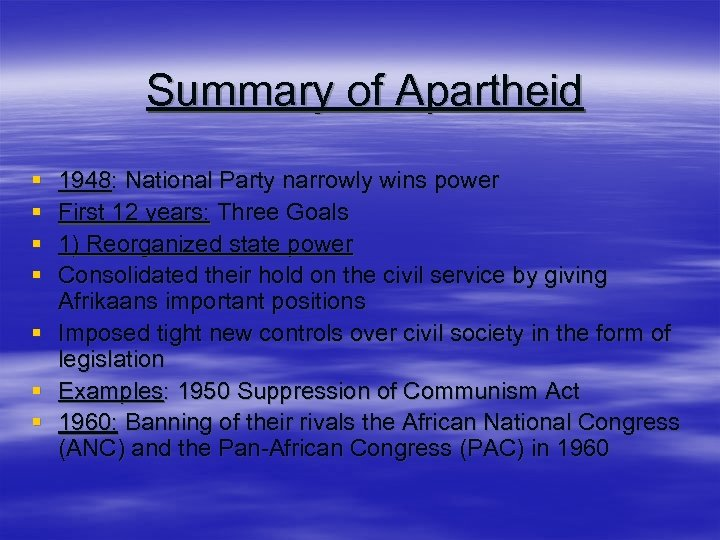 Summary of Apartheid § § 1948: National Party narrowly wins power First 12 years: