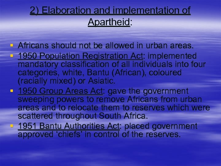 2) Elaboration and implementation of Apartheid: § Africans should not be allowed in urban