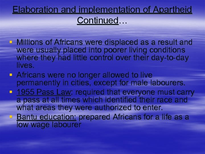 Elaboration and implementation of Apartheid Continued… § Millions of Africans were displaced as a