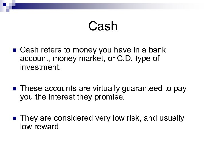 Cash n Cash refers to money you have in a bank account, money market,
