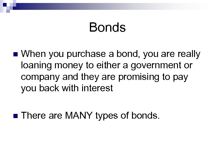 Bonds n When you purchase a bond, you are really loaning money to either