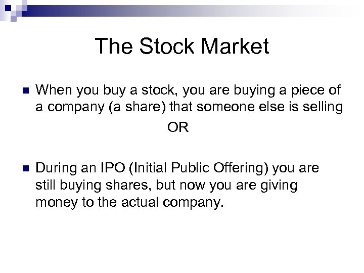 The Stock Market n When you buy a stock, you are buying a piece