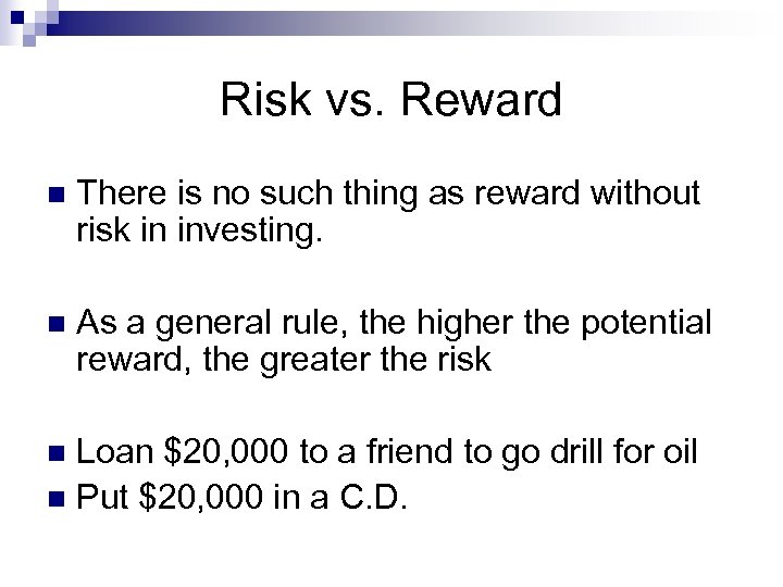 Risk vs. Reward n There is no such thing as reward without risk in