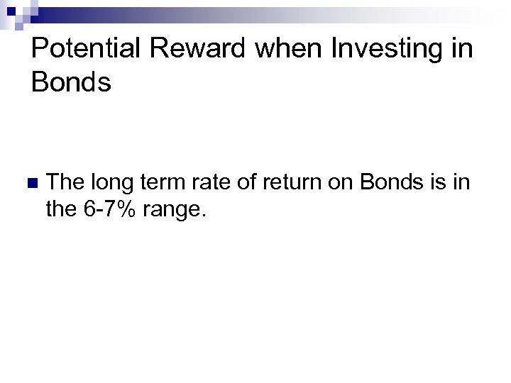 Potential Reward when Investing in Bonds n The long term rate of return on