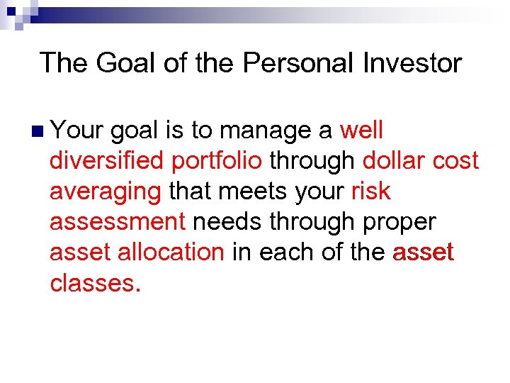 The Goal of the Personal Investor n Your goal is to manage a well