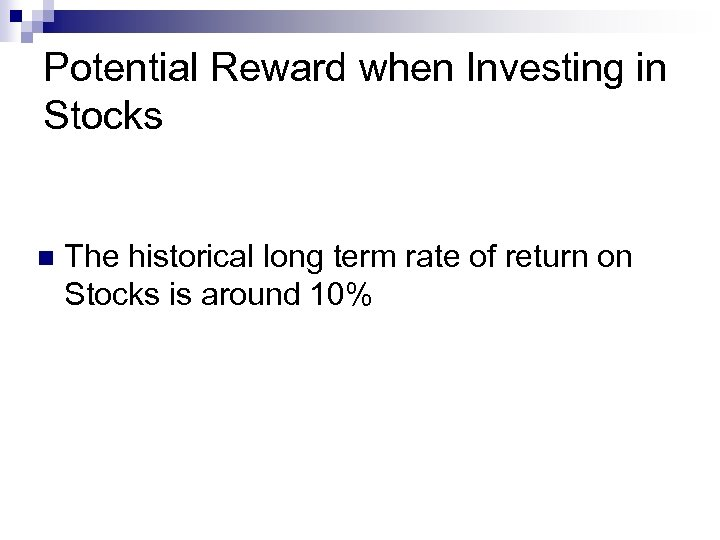 Potential Reward when Investing in Stocks n The historical long term rate of return