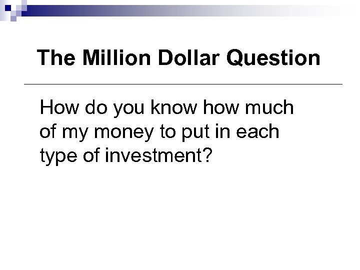 The Million Dollar Question How do you know how much of my money to