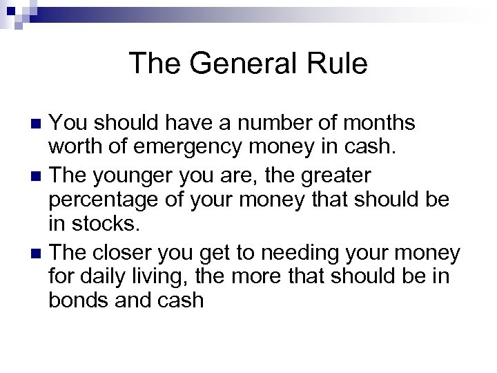 The General Rule You should have a number of months worth of emergency money