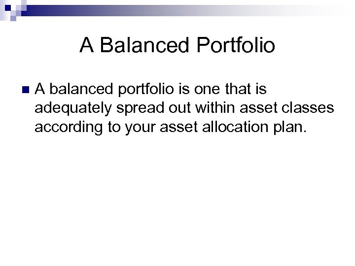 A Balanced Portfolio n A balanced portfolio is one that is adequately spread out